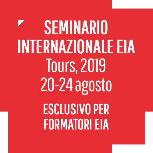 SEMINARIO INTERNAZIONALE EIA 20/24 agosto - Tours 2019 ESCLUSIVO PER FORMATORI EIA